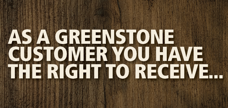 "Text over wooden background saying: ""As A GreenStone customer you have the right to receive..."""